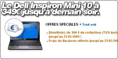 Le Dell Inspiron Mini 10 160Go à 349€ et sans frais de port jusqu'à demain.