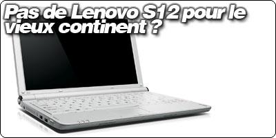 Lenovo ne distribuerait pas son Ideapad S12 sous ION en Europe ?