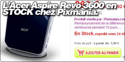 L'Acer Aspire Revo 3600 en stock chez Pixmania.