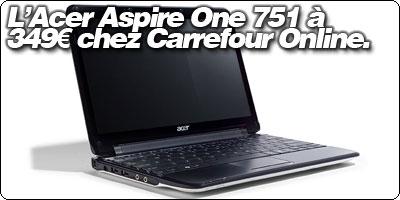L'Acer Aspire One 751 à 349€ chez CarrefourOnline.