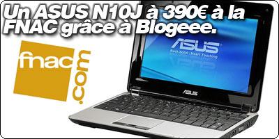 Un ASUS N10J à 390€ à la Fnac grâce à Blogeee.net