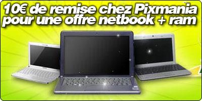 10€ de remise chez Pixmania sur une offre netbook + 2Go de mémoire vive !