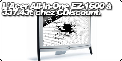 L'Acer All-In-One EZ-1600 à 337.43€ chez CDiscount.