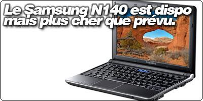 Le Samsung N140 disponible mais bien plus cher que prévu.