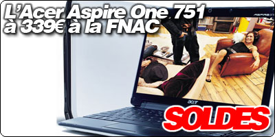 SOLDES : L'Acer Aspire One 751 à 339€ en 6 cellules à la FNAC