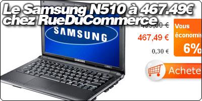 Le Samsung N510 déjà 30€ moins cher chez RueDuCommerce : 467.49€