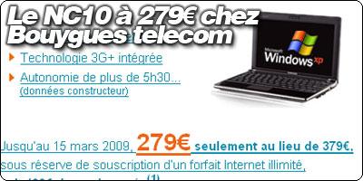 Le Samsung NC10 à 279€ chez Bouygues telecom.
