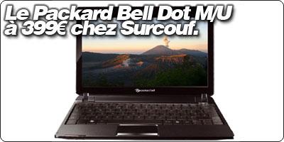Le Packard Bell Dot M/U  à 399€ chez Surcouf.