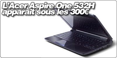 L'Acer Aspire One 532H apparait sous les 300€ chez LDLC.