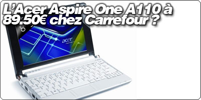 [SOLDES] Des Acer aspire One A110 à 89.50€ chez Carrefour ?