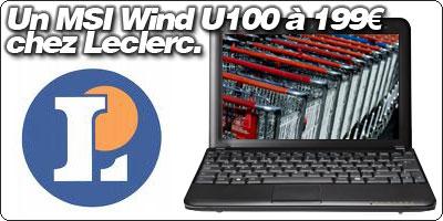Un MSI Wind U100 à 199€ chez Leclerc.
