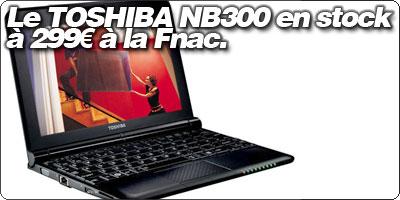 Le TOSHIBA NB300 en stock  à 299€ à la Fnac.