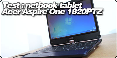Test : Netbook tablet 11.6'' Acer Aspire One 1820PTZ.