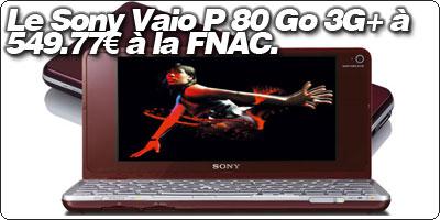 Le VAIO P 80Go 3G+ à 549.77€ au lieu de 999€ à la FNAC.