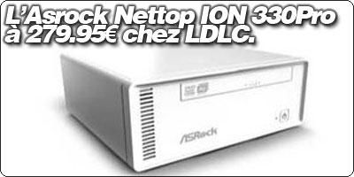 L'Asrock Nettop ION 330Pro à 279.95€ chez LDLC.