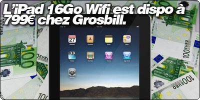 L'iPad 16Go Wifi en vente chez Grosbill à 799€, testez votre motivation !
