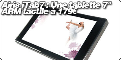 Airis iTab7 : Une tablette 7'' ARM tactile à 179€