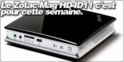 Le Zotac Mag HD-ID11 c'est pour cette semaine en France.