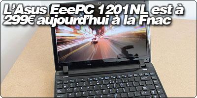 Le netbook Asus EeePC 1201NL est à 299€ aujourd'hui à la Fnac.