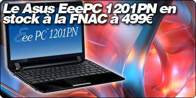 Le EeePC 1201PN est désormais en stock à la FNAC à 499€.