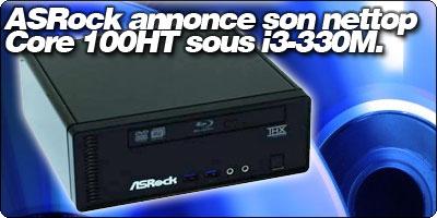 ASRock annonce son nettop Core 100HT sous i3-330M, déjà disponible en France.