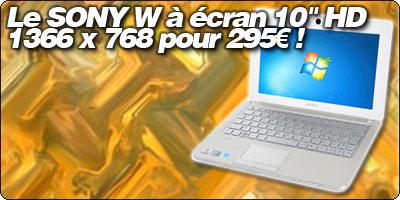 Le netbook SONY W à écran 10'' 1366 x 768 pour 295€ chez Darty port compris.