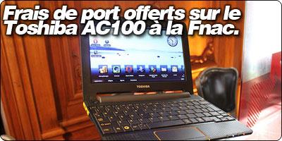 Frais de port offerts sur le  Toshiba AC100 à la Fnac avec Blogeee.