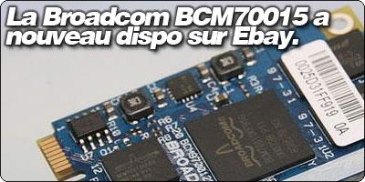 La Broadcom BCM70015 a nouveau disponible sur Ebay.