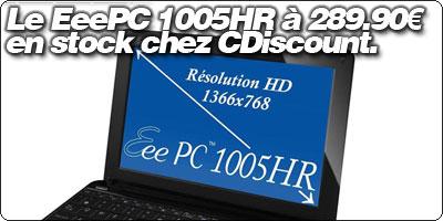 Le EeePC 1005HR (10'' en 1366 x 768) à 289.90€ en stock chez CDiscount.