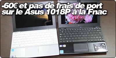 60€ de réduction et pas de frais de port sur le Asus EeePC 1018P à la Fnac avec Blogeee !
