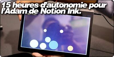 15 heures d'autonomie annoncées pour la tablette Adam de Notion Ink.