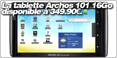 La tablette Archos 101 16Go disponible à 349.90€ à la Fnac.