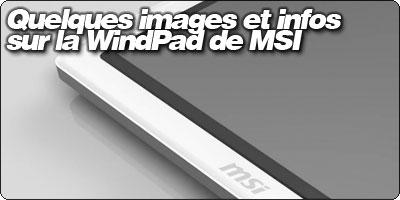 Quelques images et informations sur la WindPad de MSI.