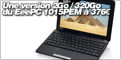 Une version 2Go / 320Go et Windows 7 Familial Premium du EeePC 1015PEM à 376.11€
