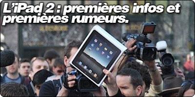 L'iPad 2 : premières infos et premières rumeurs.