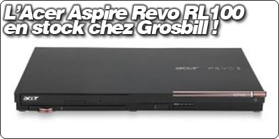 L'Acer Aspire Revo RL100 en stock à 599€ chez Grosbill !