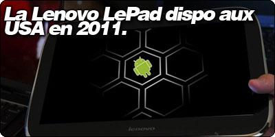 La Lenovo LePad dispo aux USA en 2011.