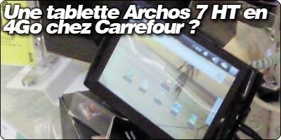 Une tablette Archos 7 HT en 4Go chez Carrefour ?