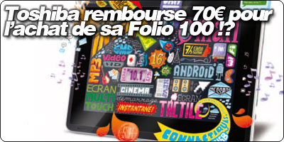 Toshiba rembourse 70€ pour l'achat de sa Folio 100 !?
