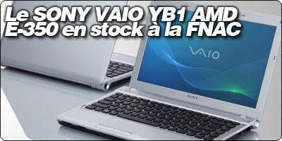 Le SONY VAIO YB1 sous AMD Zacate E-350 est désormais en stock à la Fnac à 499€