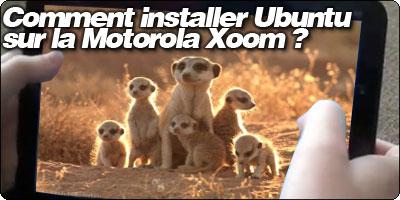 Comment installer Ubuntu  sur la Motorola Xoom ?