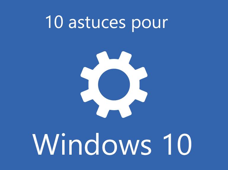 10 astuces pour Windows 10