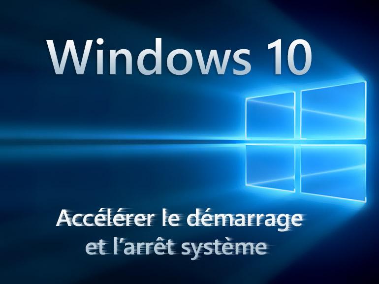 Windows 10 : comment accélérer le démarrage ou l'arrêt du système