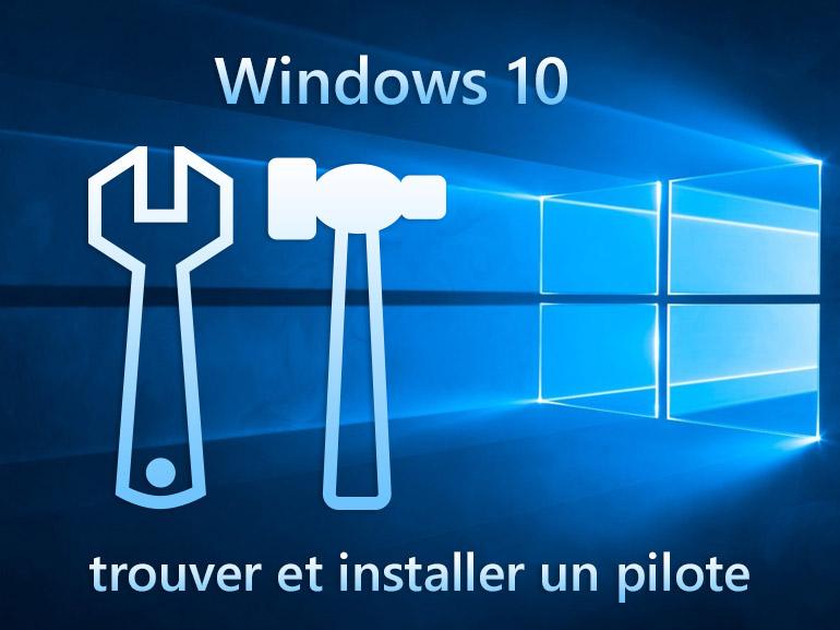 Pilotes Windows 10: comment trouver, mettre à jour ou installer un driver