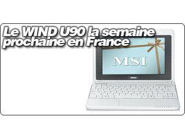 Le MSI Wind U90 disponible en France la semaine prochaine.