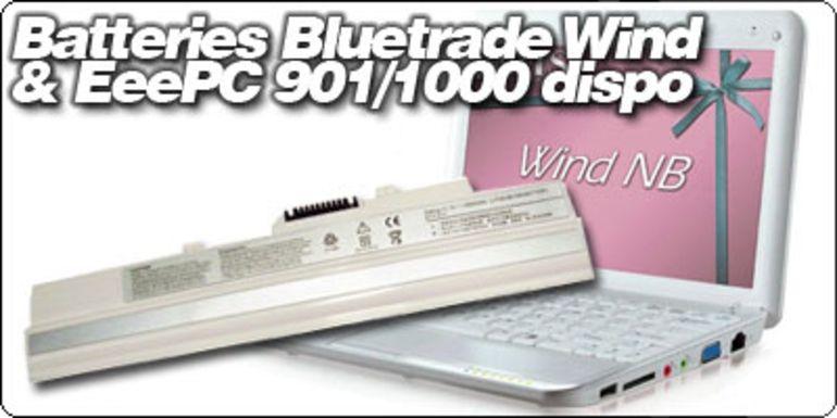 Les batteries BlueTrade pour EeePC 901/1000 et Wind dispos chez Materiel.net.