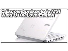 CDiscount.com présente le MSI Wind U100 Love Edition à 390 €.