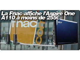 La Fnac va faire une vente flash d'Acer Aspire One A110 à 13h : 254 € !