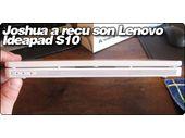 Joshua a recu son Lenovo Ideapad S10.