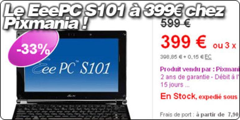 Le EeePC S101 à 399€ chez Pixmania.